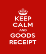 KEEP CALM AND GOODS RECEIPT - Personalised Poster A4 size