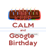 KEEP CALM and Google  Birthday - Personalised Poster A4 size