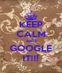 KEEP CALM AND GOOGLE IT!!! - Personalised Poster A4 size