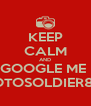 KEEP CALM AND GOOGLE ME  PHOTOSOLDIER860  - Personalised Poster A4 size