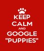 """KEEP CALM AND GOOGLE """"PUPPIES"""" - Personalised Poster A4 size"""