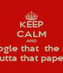 KEEP CALM AND Google that  the sh!t outta that paper. - Personalised Poster A4 size
