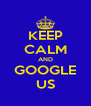 KEEP CALM AND GOOGLE US - Personalised Poster A4 size