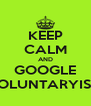 KEEP CALM AND GOOGLE VOLUNTARYISM - Personalised Poster A4 size