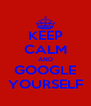 KEEP CALM AND GOOGLE YOURSELF - Personalised Poster A4 size
