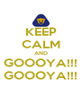 KEEP CALM AND GOOOYA!!! GOOOYA!!! - Personalised Poster A4 size