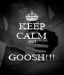 KEEP CALM AND  GOOSH!!! - Personalised Poster A4 size