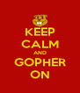 KEEP CALM AND GOPHER ON - Personalised Poster A4 size