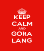 KEEP CALM AND GORA LANG - Personalised Poster A4 size