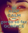 KEEP CALM AND gordo só faz GORDICE - Personalised Poster A4 size