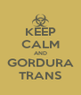 KEEP CALM AND GORDURA TRANS - Personalised Poster A4 size