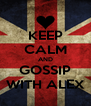 KEEP CALM AND GOSSIP WITH ALEX - Personalised Poster A4 size