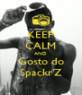 KEEP CALM AND Gosto do Spackr'Z - Personalised Poster A4 size