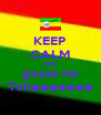 KEEP CALM AND  gosto no  Tcheeeeeee - Personalised Poster A4 size