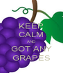 KEEP CALM AND GOT ANY GRAPES - Personalised Poster A4 size