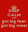 KEEP CALM AND got big feet got big meat - Personalised Poster A4 size