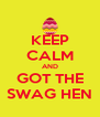 KEEP CALM AND GOT THE SWAG HEN - Personalised Poster A4 size