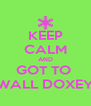 KEEP CALM AND GOT TO  WALL DOXEY - Personalised Poster A4 size