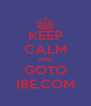 KEEP CALM AND GOTO IBE.COM - Personalised Poster A4 size