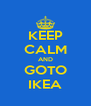 KEEP CALM AND GOTO IKEA - Personalised Poster A4 size