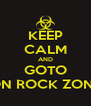 KEEP CALM AND GOTO ON ROCK ZONE - Personalised Poster A4 size