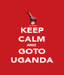 KEEP CALM AND GOTO UGANDA - Personalised Poster A4 size