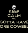 KEEP CALM AND GOTTA HAVE MORE COWBELL - Personalised Poster A4 size
