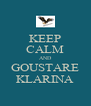 KEEP CALM AND GOUSTARE KLARINA - Personalised Poster A4 size