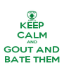 KEEP CALM AND GOUT AND BATE THEM - Personalised Poster A4 size