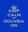 KEEP CALM AND GOUVEIA ON - Personalised Poster A4 size