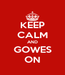 KEEP CALM AND GOWES ON - Personalised Poster A4 size