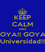 KEEP CALM AND GOYA!! GOYA!! Universidad!! - Personalised Poster A4 size