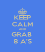 KEEP CALM AND GRAB  8 A'S - Personalised Poster A4 size
