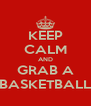 KEEP CALM AND GRAB A BASKETBALL - Personalised Poster A4 size