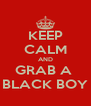 KEEP CALM AND GRAB A  BLACK BOY - Personalised Poster A4 size