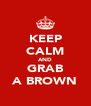 KEEP CALM AND GRAB A BROWN - Personalised Poster A4 size