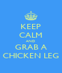 KEEP CALM AND GRAB A CHICKEN LEG - Personalised Poster A4 size