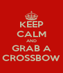KEEP CALM AND GRAB A CROSSBOW - Personalised Poster A4 size