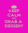 KEEP CALM AND GRAB A  DESSERT - Personalised Poster A4 size