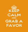 KEEP CALM AND GRAB A FAVOR - Personalised Poster A4 size