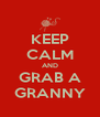 KEEP CALM AND GRAB A GRANNY - Personalised Poster A4 size