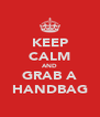 KEEP CALM AND GRAB A HANDBAG - Personalised Poster A4 size