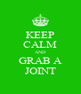 KEEP CALM AND GRAB A JOINT - Personalised Poster A4 size