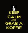 KEEP CALM AND  GRAB A KOFFIE - Personalised Poster A4 size