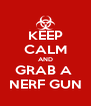KEEP CALM AND GRAB A  NERF GUN - Personalised Poster A4 size