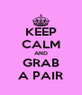 KEEP CALM AND GRAB A PAIR - Personalised Poster A4 size