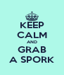 KEEP CALM AND GRAB A SPORK - Personalised Poster A4 size