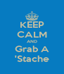 KEEP CALM AND Grab A 'Stache - Personalised Poster A4 size