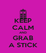 KEEP CALM AND GRAB A STICK - Personalised Poster A4 size