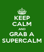 KEEP CALM AND GRAB A SUPERCALM - Personalised Poster A4 size